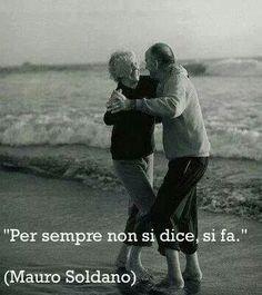 """Frasi dolci e romantiche.Per sempre - Amore - Citazioni - Mauro Soldano """"Per sempre non si dice,si fa"""""""