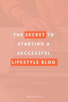 The Secret to Starting a Successful Lifestyle Blog, Start a Blog, Blogging Tips, Profitable Blog