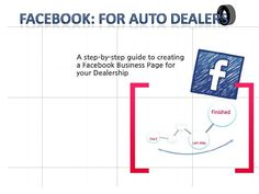 Facebook: For Auto Dealers. A step by step guide to creating a Facebook page for your dealership