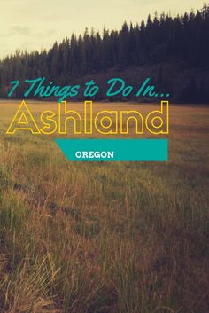 7 Things to do in #Ashland #Oregon! Southern Oregon is a beautiful place, make sure to not miss out on the wonderful town of Ashland if you're in the area.