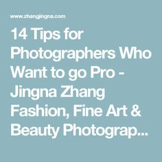 14 Tips for Photographers Who Want to go Pro - Jingna Zhang Fashion, Fine Art & Beauty Photography