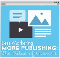 Less Marketing, More Publishing: The Value of Content #brandcredible #blog #content #marketing