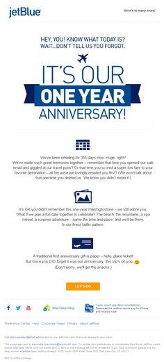 JetBlue sends subscribers this triggered good-will email to celebrate their one year anniversary of email subscription. The message, which is written in a fun and playful tone reflective of the brand, shows the subscriber that their relationship is important to JetBlue.