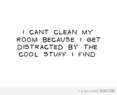I can't clean my room because I get distracted by the cool stuff I find – Why can't i clean my room .. Funny !