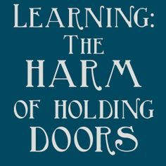 Learning! The harm of holding doors.  (New research shows that men feel bad about themselves when people hold doors open for them.)