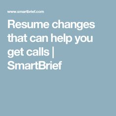 Resume changes that can help you get calls | SmartBrief