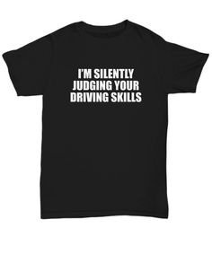 Funny Driving Instructor Gift - Driving School Shirt - Silently Judging Your Driving Skills - Unisex
