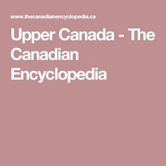 Upper Canada - The Canadian Encyclopedia Genealogy Research, Ancestry, Teacher Resources, Family History, Ontario, Prayers, Canada, Beans