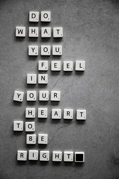 do what you feel in your heart..!
