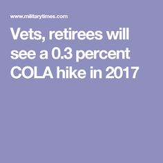 Vets, retirees will see a 0.3 percent COLA hike in 2017