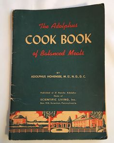 1947 The Adolphus Cook Book of Balanced Meals Hohensee Scientific Living Recipes