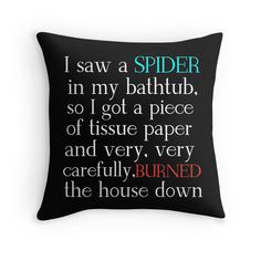 """""""I SAW A SPIDER IN MY BATHTUB (white writing)"""" Throw Pillows by Divertions 