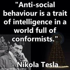 """Anti-social behavior is a trait of intelligence in a world full of conformist"" - Nikola tesla Quotable Quotes, Wisdom Quotes, Me Quotes, Funny Quotes, Flow Quotes, People Quotes, Lyric Quotes, Famous Quotes, The Words"