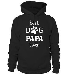 Best Dog Papa Ever T Shirts Hoodie Shirts Father's Day Gift
