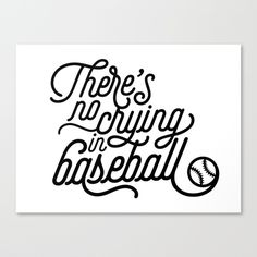 There's No Crying in Baseball Canvas Print by Noonday Design | Society6 #baseball #mlb #nocryinginbaseball #aleagueoftheirown #quotes #blackandwhite #sports #majorleaguebaseball #springtraining