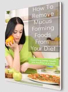 How To Remove Mucus Forming Foods From Your Diet - FREE eBook