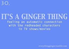 it's a ginger thing and its sooooo true hahahha