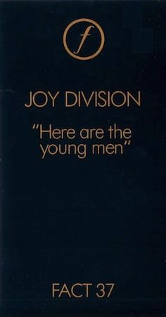 FACT 37 JOY DIVISION Here are the Young Men Factory Records, Peter Saville, Ian Curtis, Joy Division, Young Man, Graphic Design, Print Design, Cool Bands, Album Covers