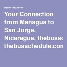 Your Connection from Managua to San Jorge, Nicaragua, thebusschedule.com