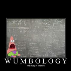 I don't get math at all... Besides wumbology. I understand that very much.