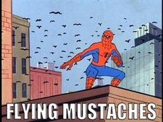 Watch out for the flying mustaches Spiderman!