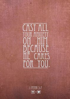 I cast all my cares upon You. I lay all of my burdens down at your feet. And anytime that I dont know What to do, I will cast all my cares upon you.