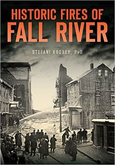 Historic Fires of Fall River (Disaster): Stefani Koorey: 9781467119245: Amazon.com: Books