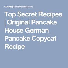Top Secret Recipes   Original Pancake House German Pancake Copycat Recipe