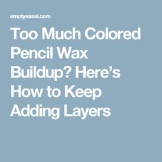 Too Much Colored Pencil Wax Buildup? Here's How to Keep Adding Layers