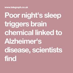 Poor night's sleep triggers brain chemical linked to Alzheimer's disease, scientists find