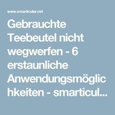 Gebrauchte Teebeutel nicht wegwerfen - 6 erstaunliche Anwendungsmöglichkeiten - smarticular.net