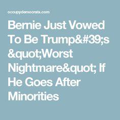"Bernie Just Vowed To Be Trump's ""Worst Nightmare"" If He Goes After Minorities"