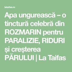 Apa ungurească – o tinctură celebră din ROZMARIN pentru PARALIZIE, RIDURI și creșterea PĂRULUI   La Taifas
