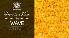 How to Knit the Wave Stitch/This stitch creates a delicate mesh pattern. The wave stitch would be great for summer blouses, shawls, and wraps!