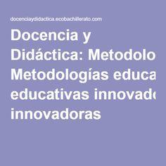 Docencia y Didáctica: Metodologías educativas innovadoras. En este blog, se diserta sobre la posibilidad de innovación, y lo que para ellos es innovación en cuanto a metodologás educativas. Señala que la innovación es más útil cuando recae sobre metodologías convencionales, para con ello reducir la carga de las mismas. Seguro que tendríamos mucho que discutir.