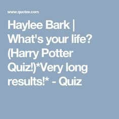 Haylee Bark | What\'s your life? (Harry Potter Quiz!)*Very long results!* - Quiz