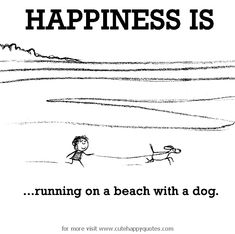 Happiness is, running on a beach with a dog. - Cute Happy Quotes
