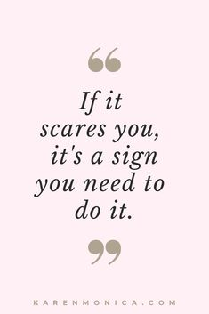 Quotes if it scares you it's a sign you need to do it and overcome fear. Powerful Motivational Quotes, Motivational Quotes For Students, Meaningful Quotes, Inspirational Quotes, Unique Quotes, Wisdom Quotes, Words Quotes, Life Quotes, Qoutes