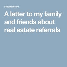 A letter to my family and friends about real estate referrals