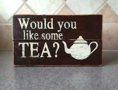 Wood Sign, Would you like some tea?, Rustic Tea Sign, Wooden tea sign, Teapot, Tea sign, Tea by CornfishCreatives on Etsy https://www.etsy.com/listing/259808857/wood-sign-would-you-like-some-tea-rustic