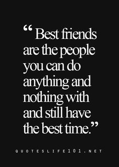 """Best friends are the people you can do anything and nothing with and still have the best time"" #quote"