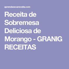 Receita de Sobremesa Deliciosa de Morango - GRANIG RECEITAS