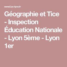 Géographie et Tice - Inspection Éducation Nationale - Lyon 5ème - Lyon 1er