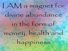 I AM a magnet for divine abundance in the form of money, health and happiness http://www.loapower.net/start-with-law-of-attraction/