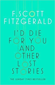 I'd die for you ; and other lost stories / F. Scott Fitzgerald, edited by Anne Margaret Daniel Publicación 	London : Scribner, 2017