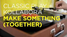 Classic Play + Kollabora: Make Something Together