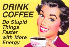 why should one drink coffee