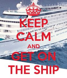 KEEP CALM AND GET ON THE SHIP