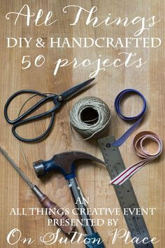 Easy DIY and Handcrafted Project Ideas | An All Things Creative Event | More than 50 great tutorials!