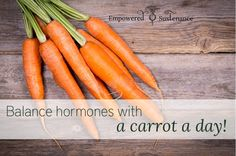 A carrot a day helps balance hormones! It has to be a whole, raw carrot. Learn how to prepare it here.